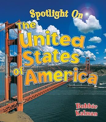 Spotlight on the United States of America By Kalman, Bobbie/ Walker, Niki